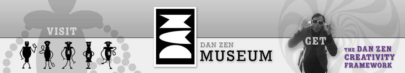 Visit the Dan Zen Museum and Get the Dan Zen Creativity Framework!